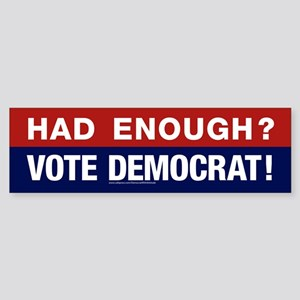 Had Enough? Vote Democrat! Bumper Sticker