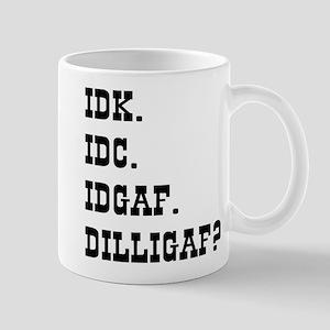 IDK. IDC. IDGAF. DILLIGAF? 11 oz Ceramic Mug