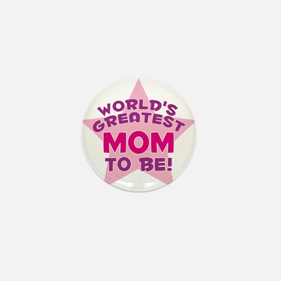 WORLD'S GREATEST MOM TO BE! Mini Button