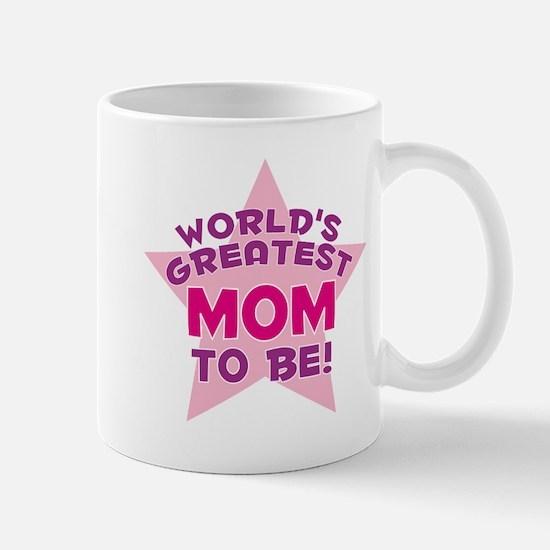 WORLD'S GREATEST MOM TO BE! Mug