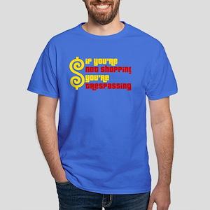 If you're not shopping you're trespassing T-Shirt