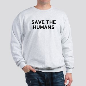 Save Humans Sweatshirt
