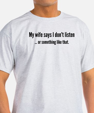 My Wife Says I Don't Listen White T-Shirt