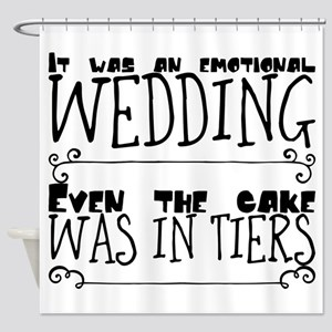 It was an emotional wedding. Even t Shower Curtain