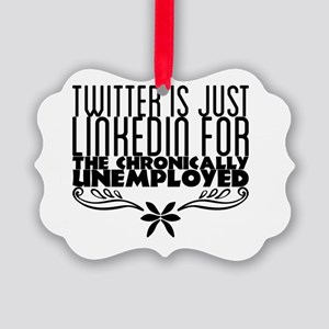 Twitter is just LinkedIn for the Picture Ornament