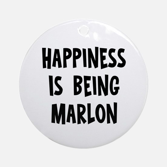 Happiness is being Marlon Ornament (Round)