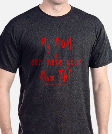 My MOM can make your Mom TAP T-Shirt