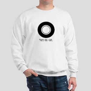 TIRES ARE COOL. Sweatshirt
