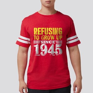 Refusing To Grow Up Since 1945 Vintage Old T-Shirt