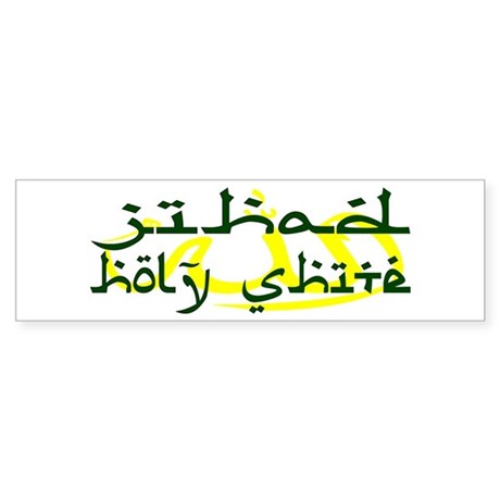 JIHAD HOLY SHITE Bumper Sticker