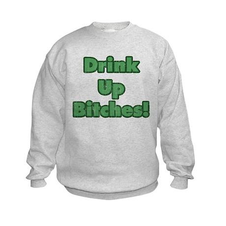 Drink Up Bitches! Kids Sweatshirt