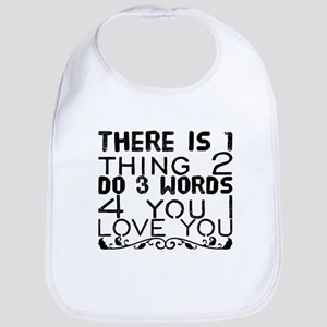 There is 1 thing 2 do 3 words 4 you I LOV Baby Bib