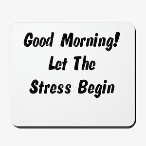 Let the stress begin Mousepad