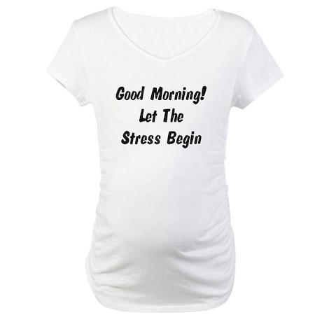 Let the stress begin Maternity T-Shirt