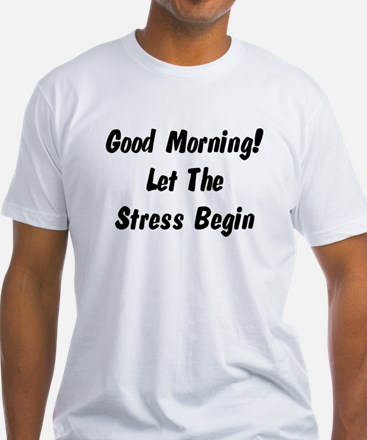 Let the stress begin Shirt