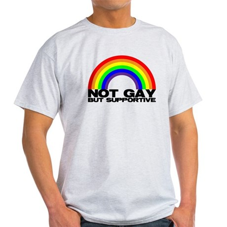 Not Gay But Supportive Light T-Shirt