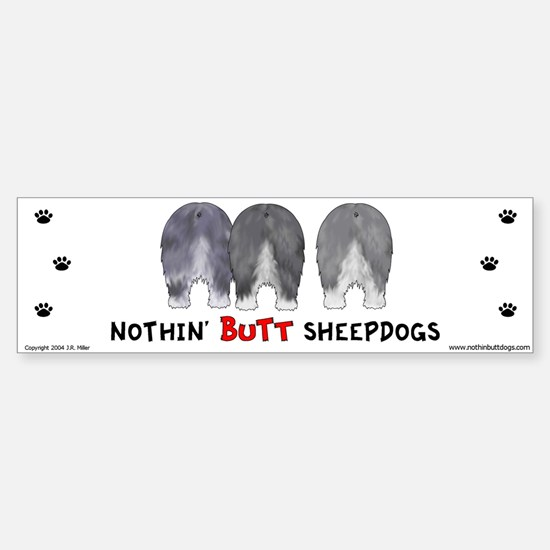 Nothin' Butt Sheepdogs Bumper Bumper Bumper Sticker