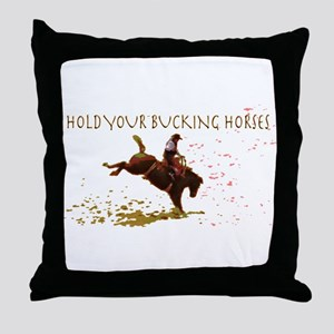 Hold Your Bucking Horses! Throw Pillow