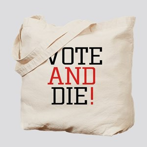 Vote and Die! - Tote Bag