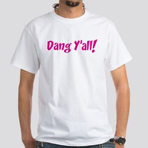 Dang Y'all! White T-Shirt
