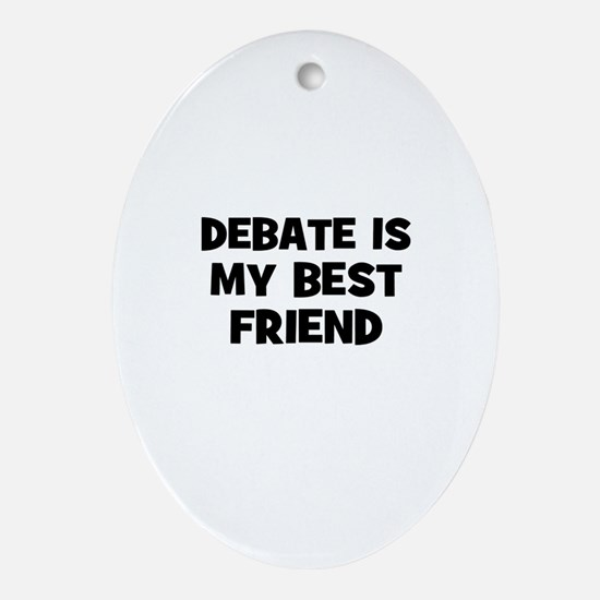 Debate Is My Best Friend Oval Ornament