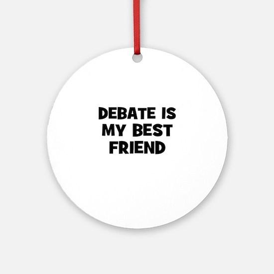 Debate Is My Best Friend Ornament (Round)