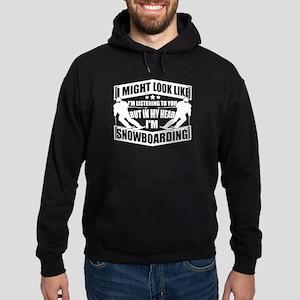 I'm Snowboarding T Shirt Sweatshirt