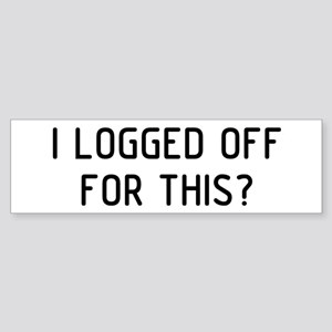 I Logged Off Sticker (Bumper)