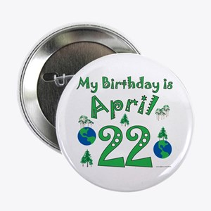 "Earth Day Birthday April 22nd 2.25"" Button"