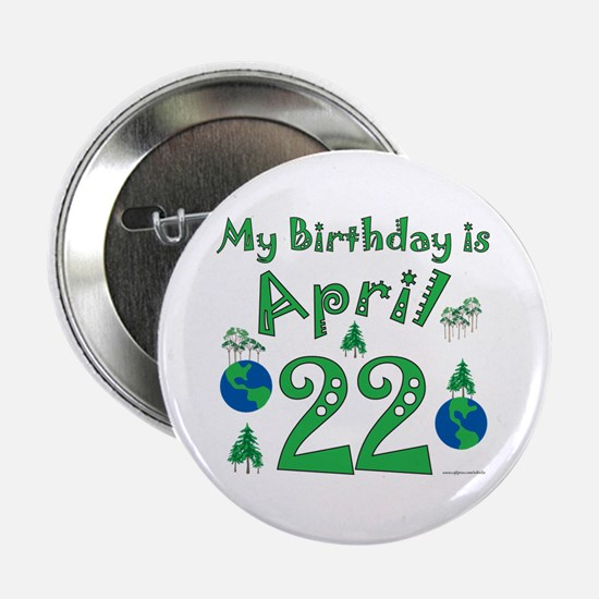 """Earth Day Birthday April 22nd 2.25"""" Button"""
