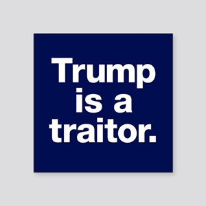 "Trump Is A Traitor Square Sticker 3"" X 3&quot"