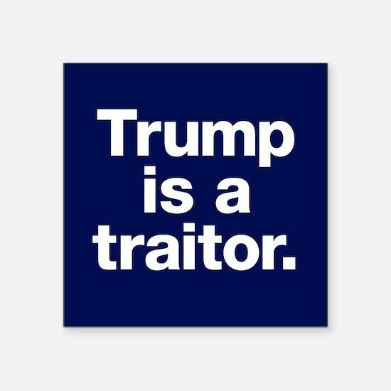 "Trump Is A Traitor Square Sticker 3"" X 3&quot"