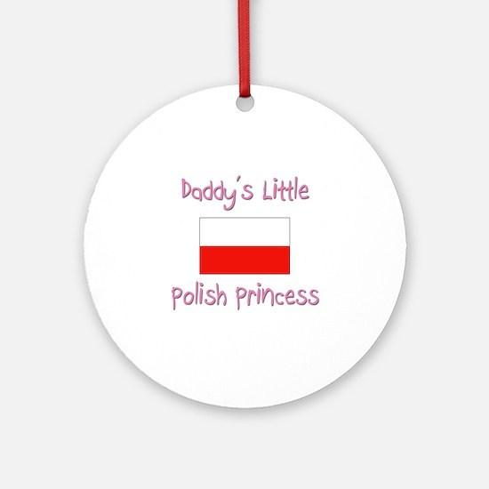 Daddy's little Polish Princess Ornament (Round)