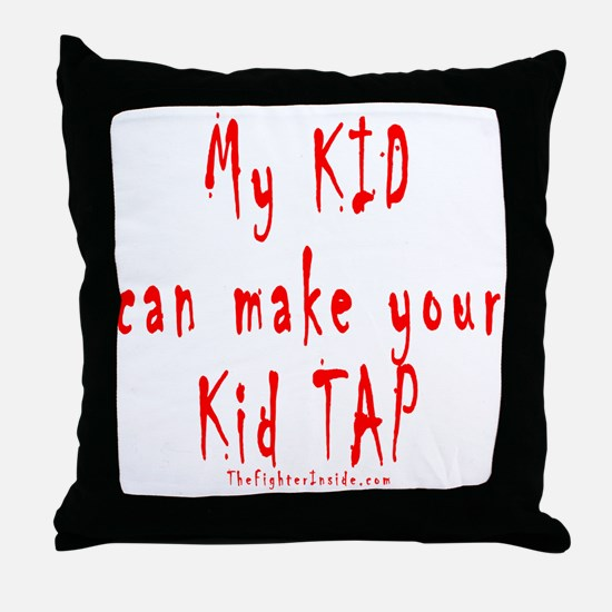 My KID can make your Kid TAP Throw Pillow