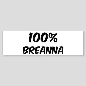 100 Percent Breanna Bumper Sticker