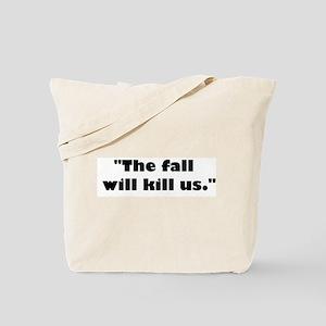 The fall will kill us. Tote Bag