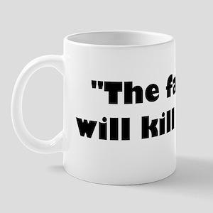 The fall will kill us. Mug