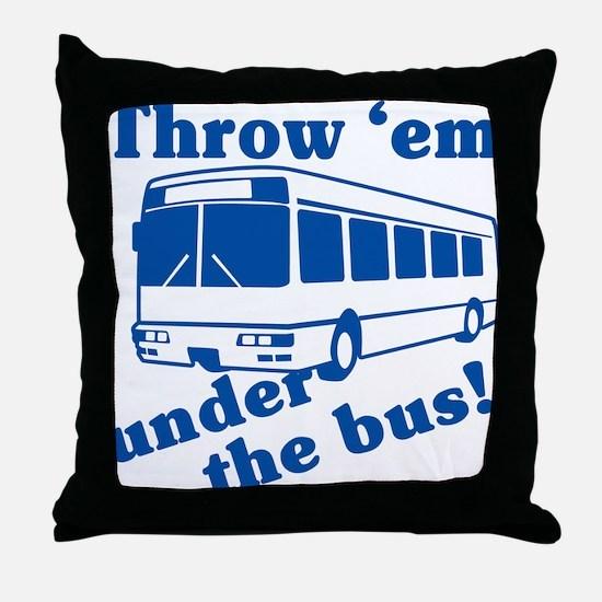 Throw Em Under The Bus Throw Pillow