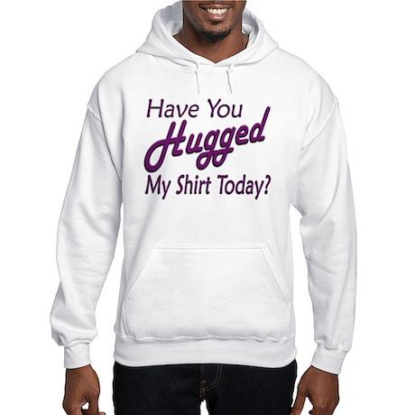 Have You Hugged My Hooded Sweatshirt