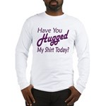 Have You Hugged My Long Sleeve T-Shirt