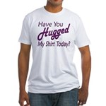 Have You Hugged My Fitted T-Shirt