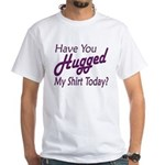 Have You Hugged My White T-Shirt