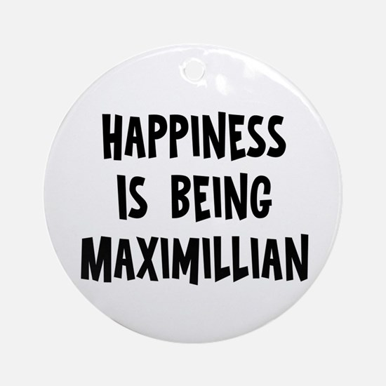 Happiness is being Maximillia Ornament (Round)