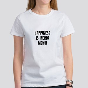 Happiness is being Mekhi Women's T-Shirt