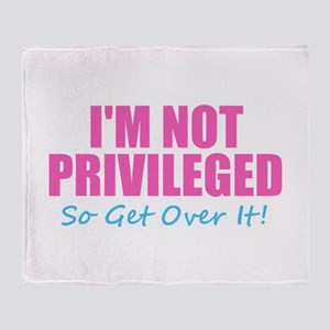 I'm Not Privileged Throw Blanket