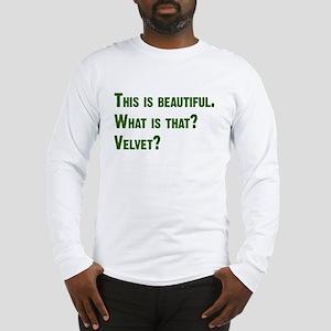 What is that? Velvet? Long Sleeve T-Shirt