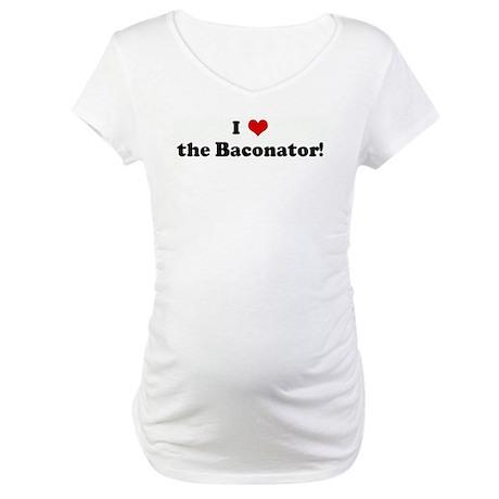 I Love the Baconator! Maternity T-Shirt