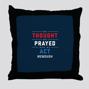 Now We Act #ENOUGH Throw Pillow