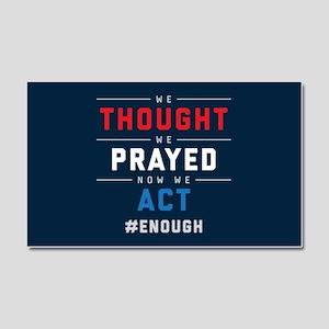 Now We Act #ENOUGH Car Magnet 20 x 12
