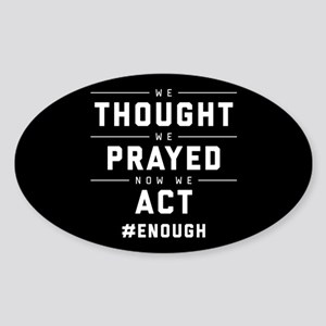 Now We Act #ENOUGH Sticker (Oval)